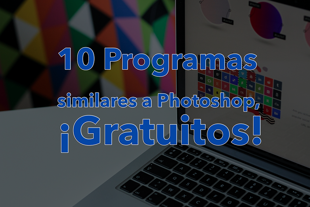 10 Programas similares a Photoshop, ¡Gratuitos!
